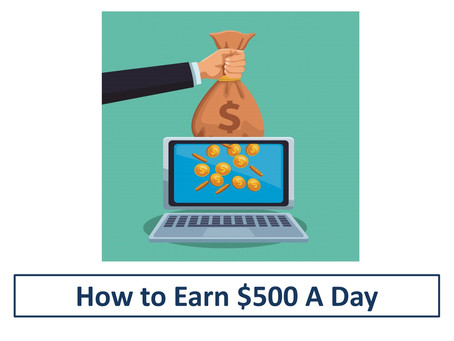 How to Earn $500 in a Day - Part 2