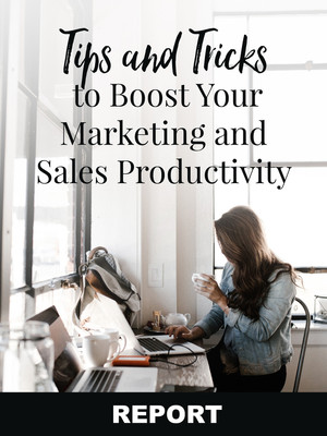Tips To Boost Your Marketing and Sales Productivity REPORT