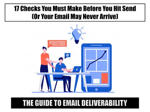 The Guide to Deliverability:  17 Checks You Must Make Before You Hit Send