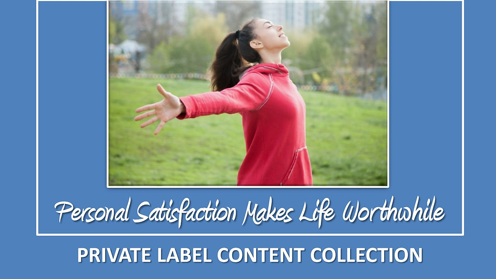 Personal Satisfaction Makes Life Worthwhile PLR Pack