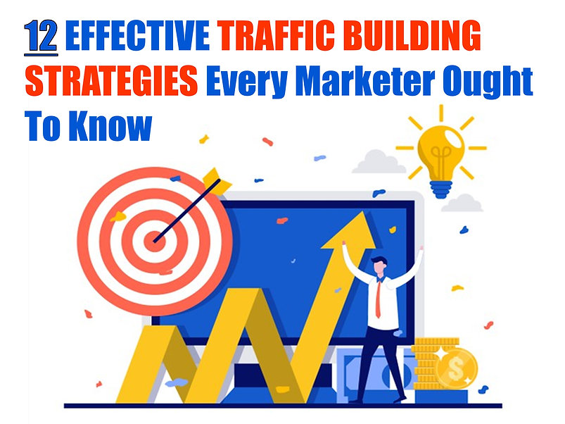 12 Effective Traffic Building Strategies Every Marketer Ought To Know