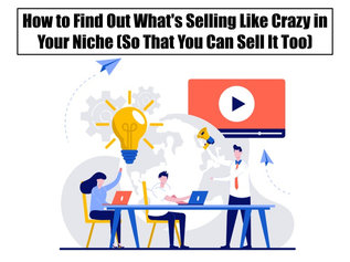 How to Find Out What's Selling Like Crazy in Your Niche (So That You Can Sell It Too)