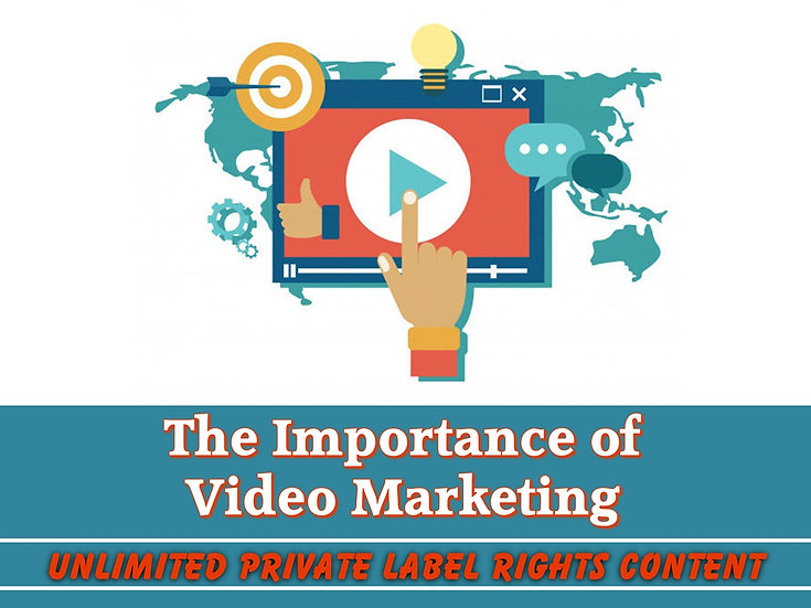 The Importance of Video Marketing Unlimited PLR Pack