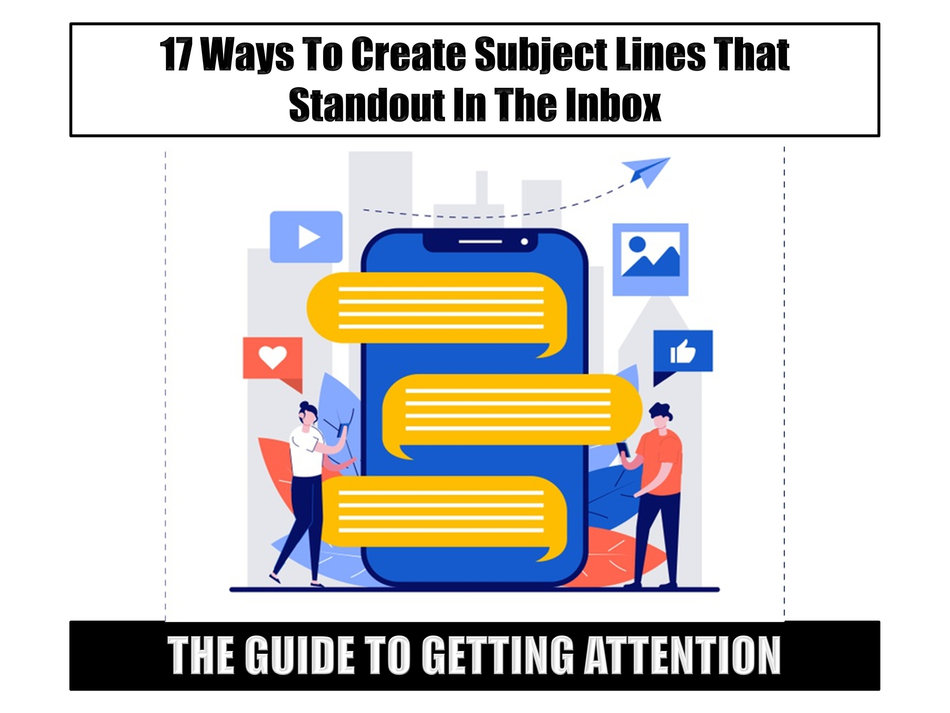 The Guide to Getting Attention:  17 Ways To Create Subject Lines That Standout In The Inbox
