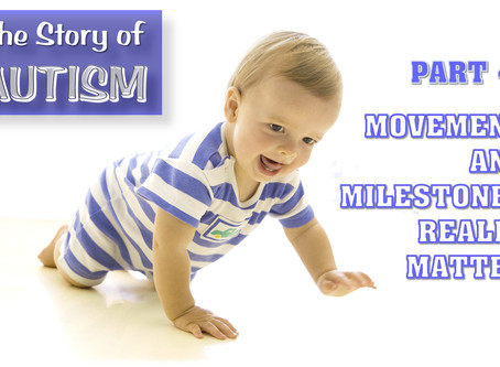 The Story of Autism: Movement and Milestones Really Matter