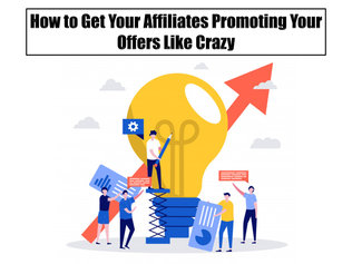 How to Get Your Affiliates Promoting Your Offers Like Crazy