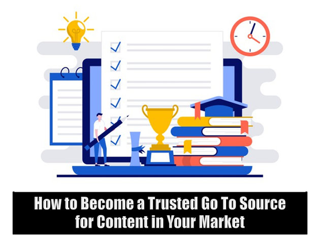 How to Become a Trusted Go To Source for Content in Your Market