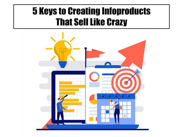 5 Keys to Creating Infoproducts That Sell Like Crazy