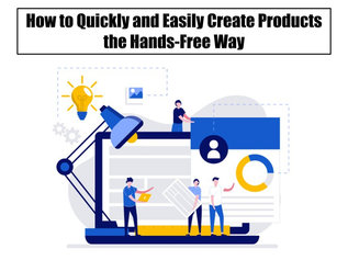 How to Quickly and Easily Create Products the Hands-Free Way