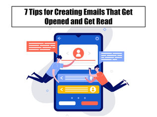 7 Tips for Creating Emails That Get Opened and Get Read