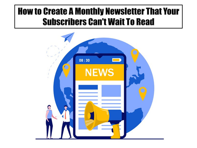 How to Create A Monthly Newsletter That Your Subscribers Can't Wait To Read