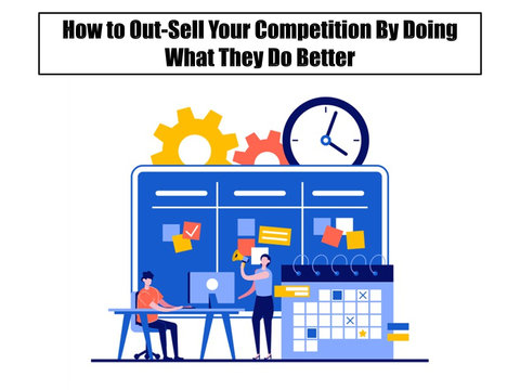 How To Out-Sell Your Competition By Doing What They Do Better Than They Do It
