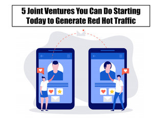 5 Joint Ventures You Can Do Starting Today to Generate Red Hot Traffic