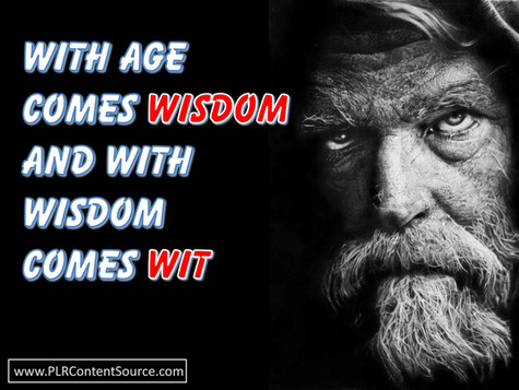 With Age Comes Wisdom and With Wisdom Comes Wit Photo Quotes