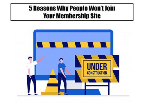 5 Reasons Why People Won't Join Your Membership Site (And How To Make Sure They Will)