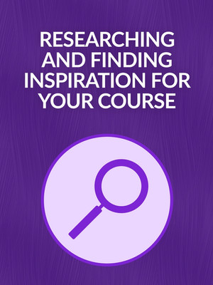 Researching and Finding Inpiration For Your Course