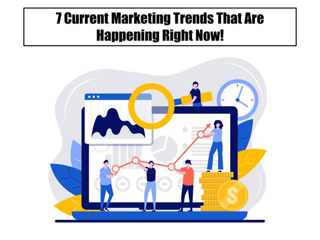 7 Current Marketing Trends That Are Happening Right Now