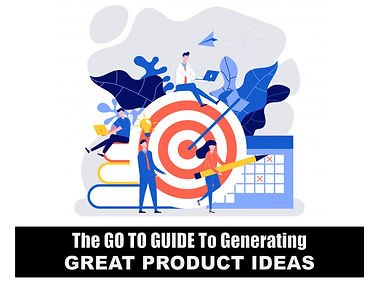 Go-To Guide To Generating Great Product Ideas