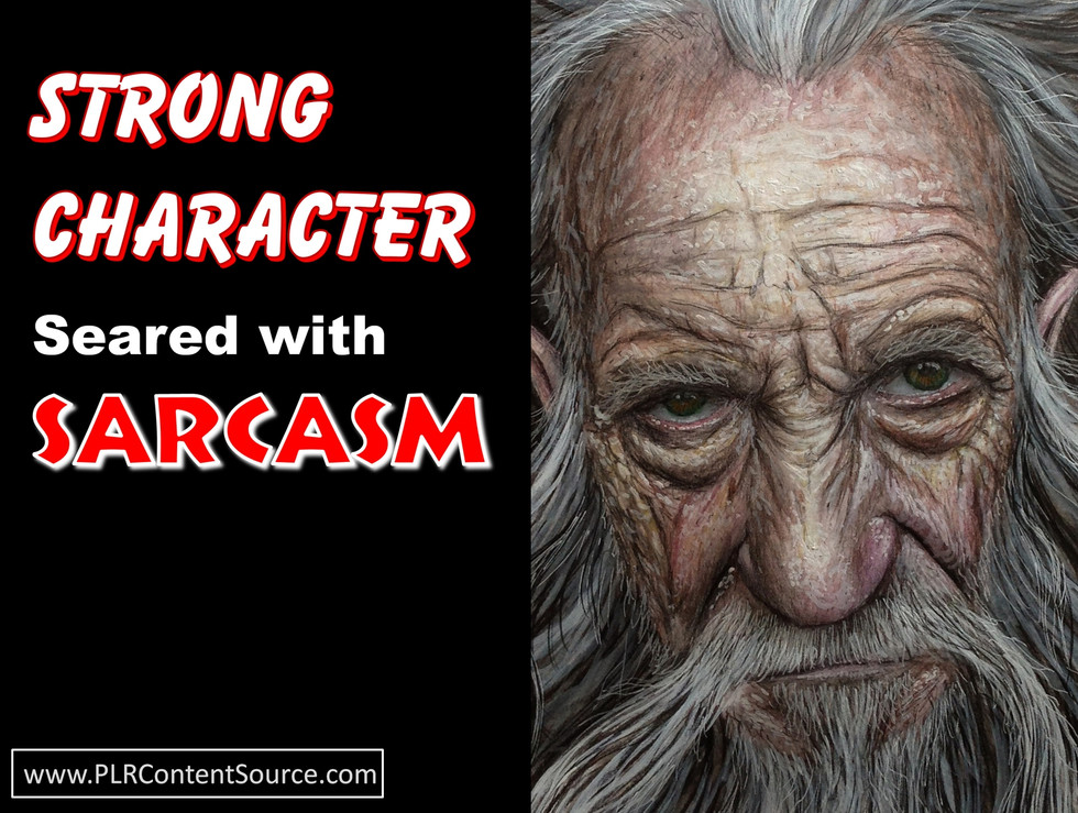 Strong Character Seared with Sarcasm