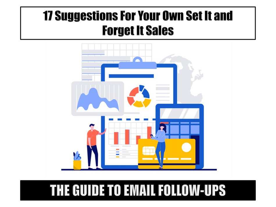 The Guide to Follow-Ups:  17 Suggestions For Your Own Set It And Forget It Sales