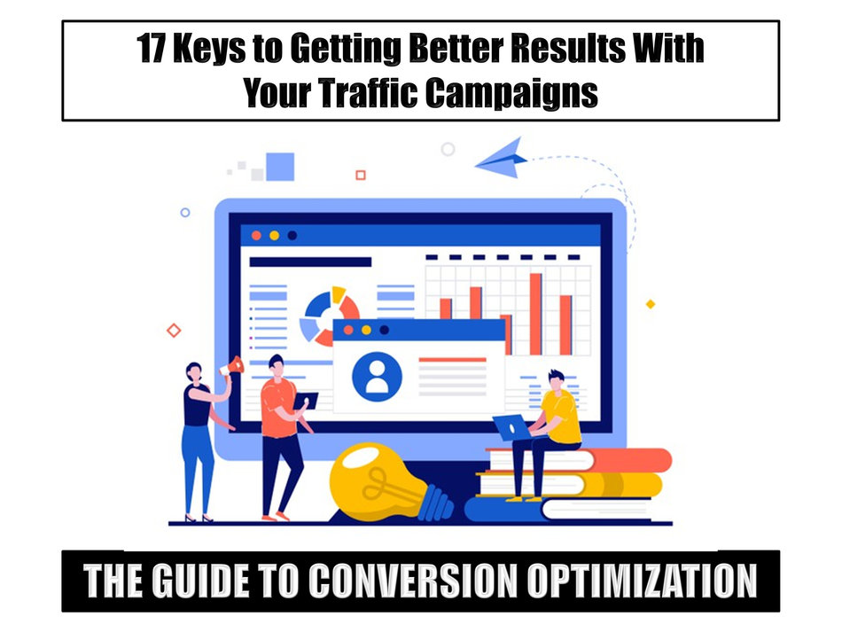 The Guide to Conversion Optimization: 17 Keys to Getting Better Results With Your Traffic Campaigns