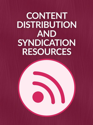 Content Distribution and Syndication Resources