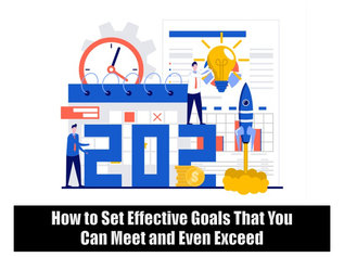 How to Set Effective Goals That You Can Meet and Even Exceed