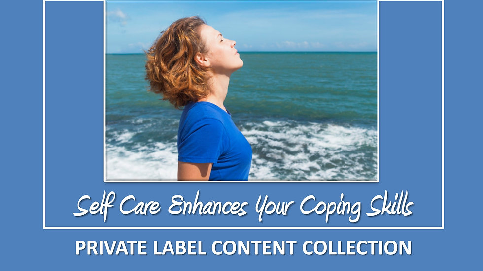 YOU Matter: Self Care Enhances Your Coping Skills PLR Pack