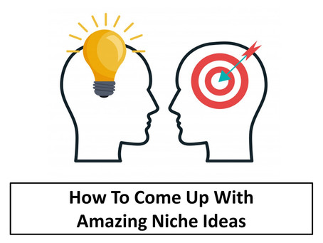 How to Come Up with Amazing Niche Ideas
