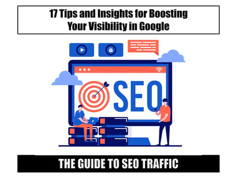 The Guide to SEO Traffic: 17 Tips and Insights for Boosting Your Visibility in Google