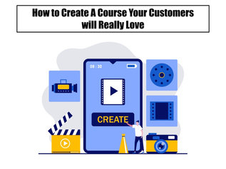 How to Create a Course Your Customers Will Really Love