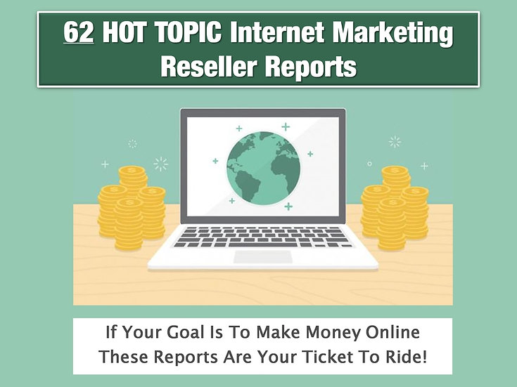 62 Hot Topic, Internet Marketing Reseller Reports