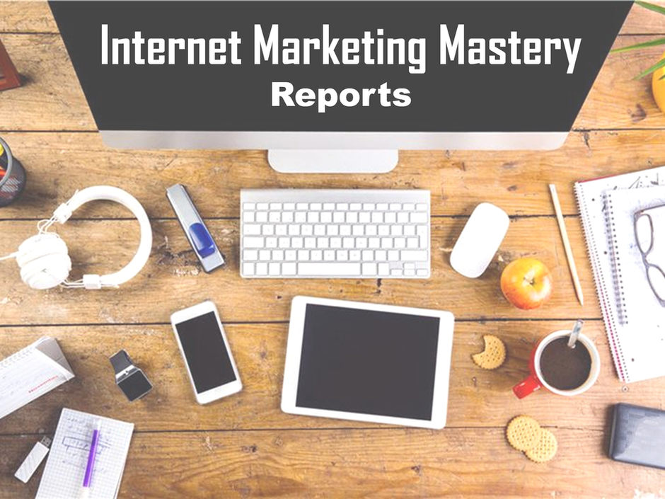 Internet Marketing Mastery Reports