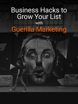Business Hacks to Grow Your List with Guerilla Marketing