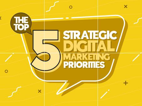 The Top 5 Strategic Digital Marketing Priorities