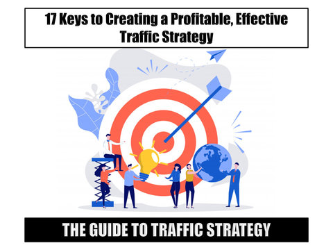 The Guide to Traffic Strategy: 17 Keys to Creating a Profitable, Effective Traffic Strategy