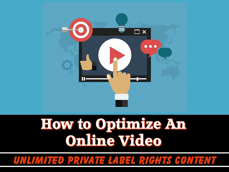 How To Optimize An Online Video Unlimited PLR Pack