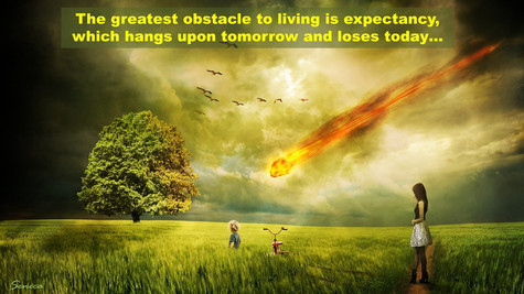 The greatest obstacle to living is expectancy