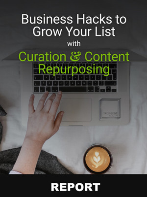 Business Hacks to Grow Your List with Content Curation and Repurposing