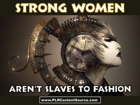Strong Women Aren't Slaves To Fashion Art Quotes