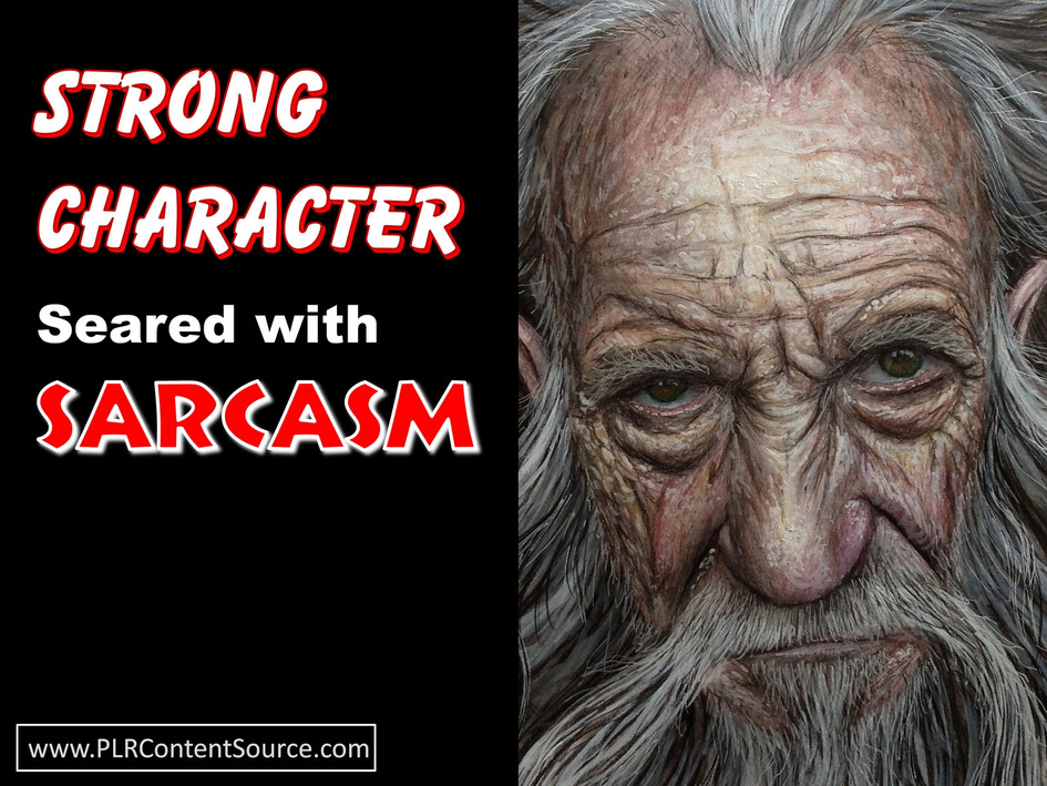 Strong Character Seared with Sarcasm Photo Quotes