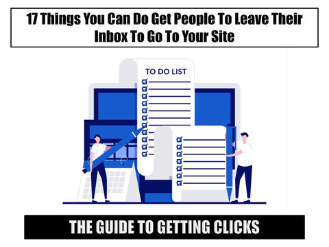 The Guide to Getting Clicks:  17 Things You Can Do Get People to Leave Their Inbox to Go to Your Site