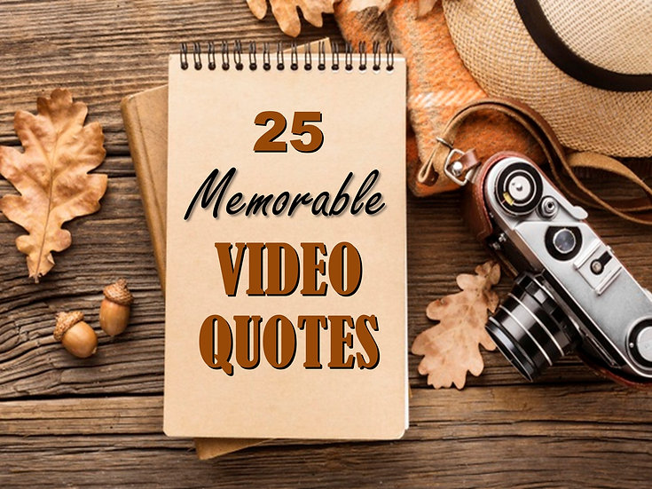 Memorable Video Quote Collection  (25 Videos)
