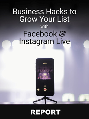 Business Hacks to Grow Your List with Facebook and Instagram Live