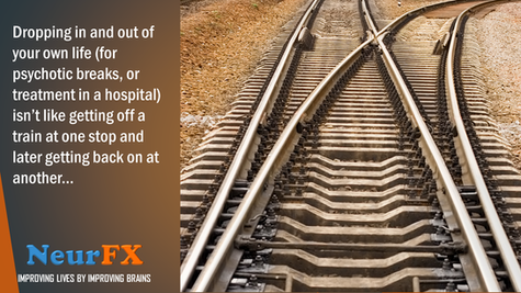 Dropping in and out of your own life (for psychotic breaks) isn't like getting off a train...