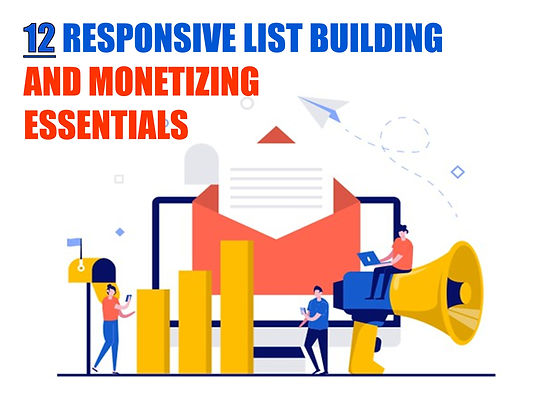 12 Responsive List Building and Monetizing Essentials