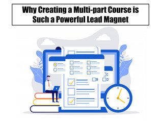 Why Creating a Multi-part Course is Such a Powerful Lead Magnet