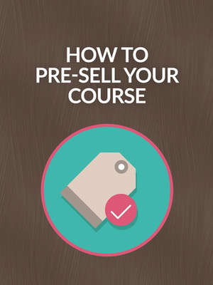How to Pre-Sell Your Course
