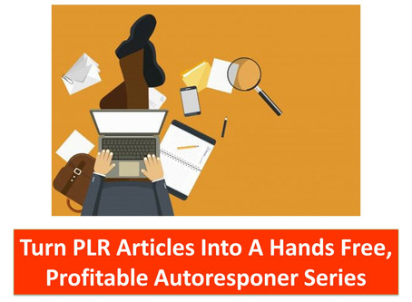 Turn PLR Articles Into A Hands-Free, Profitable Autoresponder Series