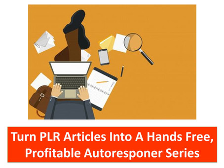 Turn PLR Articles Into A Hands-Free, Profitable Autoresponder Series